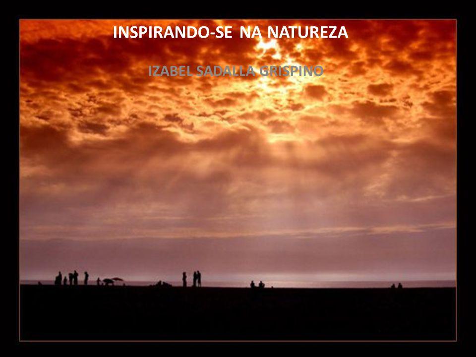 INSPIRANDO-SE NA NATUREZA IZABEL SADALLA GRISPINO