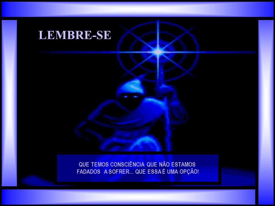 LEMBRE-SE QUE TEMOS CONSCIÊNCIA DA UNIÃO DE TUDO QUE EXISTE...