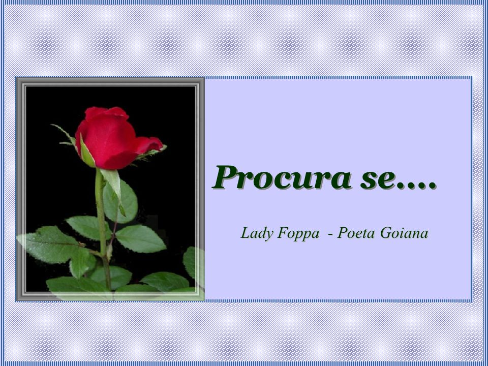 Procura se.... Lady Foppa - Poeta Goiana