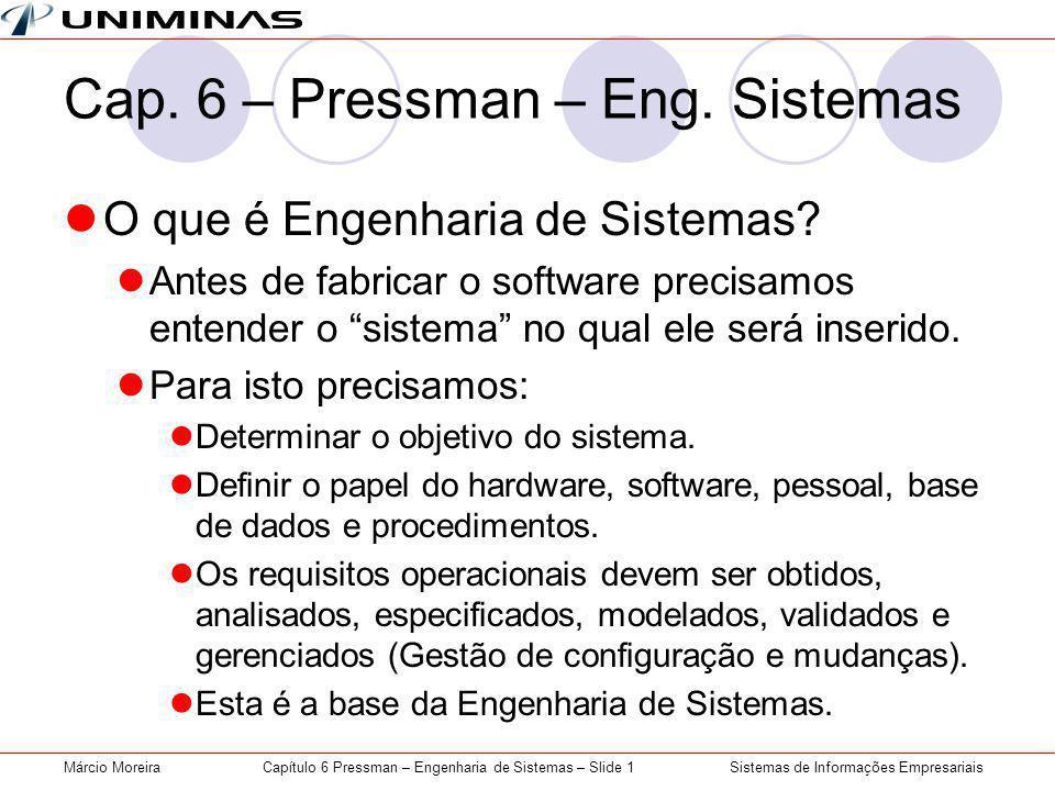 Sistemas de Informações EmpresariaisMárcio MoreiraCapítulo 6 Pressman – Engenharia de Sistemas – Slide 1 Cap.