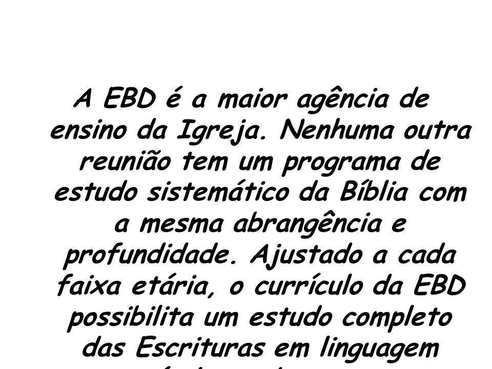 A EBD é a maior agência de ensino da Igreja.