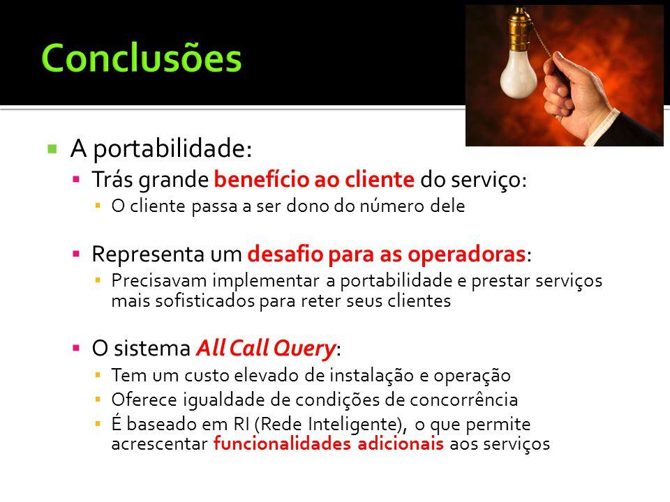  A portabilidade:  Trás grande benefício ao cliente do serviço: ▪ O cliente passa a ser dono do número dele  Representa um desafio para as operador