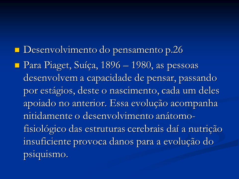 Desenvolvimento do pensamento p.26 Desenvolvimento do pensamento p.26 Para Piaget, Suíça, 1896 – 1980, as pessoas desenvolvem a capacidade de pensar,