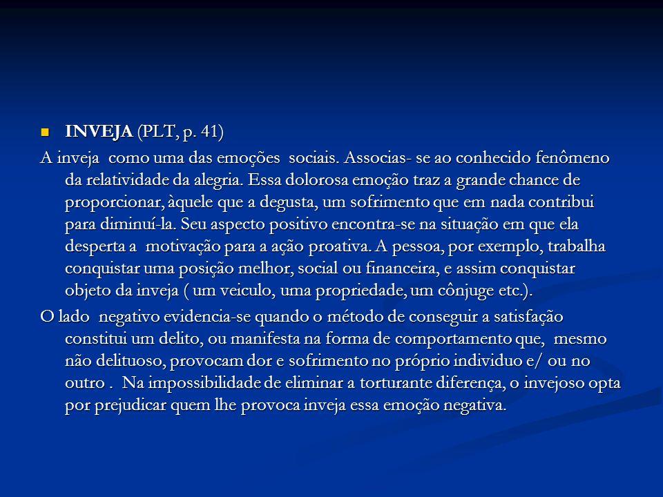 INVEJA (PLT, p. 41) INVEJA (PLT, p. 41) A inveja como uma das emoções sociais. Associas- se ao conhecido fenômeno da relatividade da alegria. Essa dol
