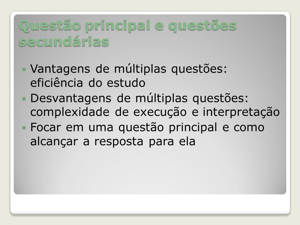 Questão principal e questões secundárias Vantagens de múltiplas questões: eficiência do estudo Desvantagens de múltiplas questões: complexidade de exe