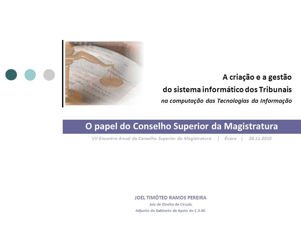 A criação e a gestão do sistema informático dos Tribunais na computação das Tecnologias da Informação O papel do Conselho Superior da Magistratura VII