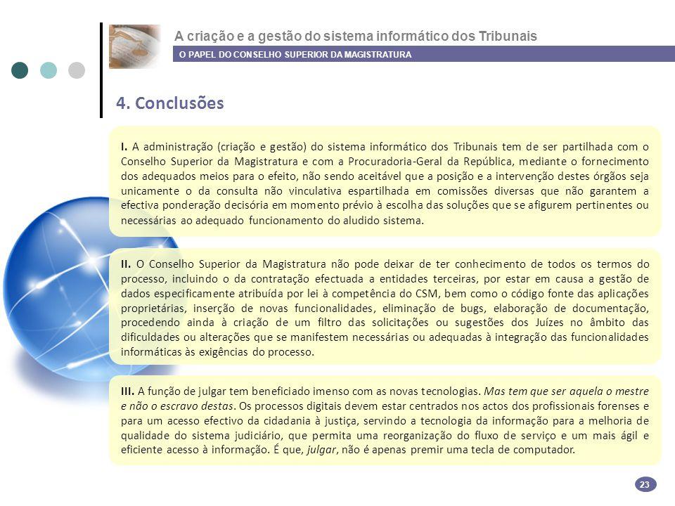 A criação e a gestão do sistema informático dos Tribunais 4. Conclusões O PAPEL DO CONSELHO SUPERIOR DA MAGISTRATURA 23 I. A administração (criação e