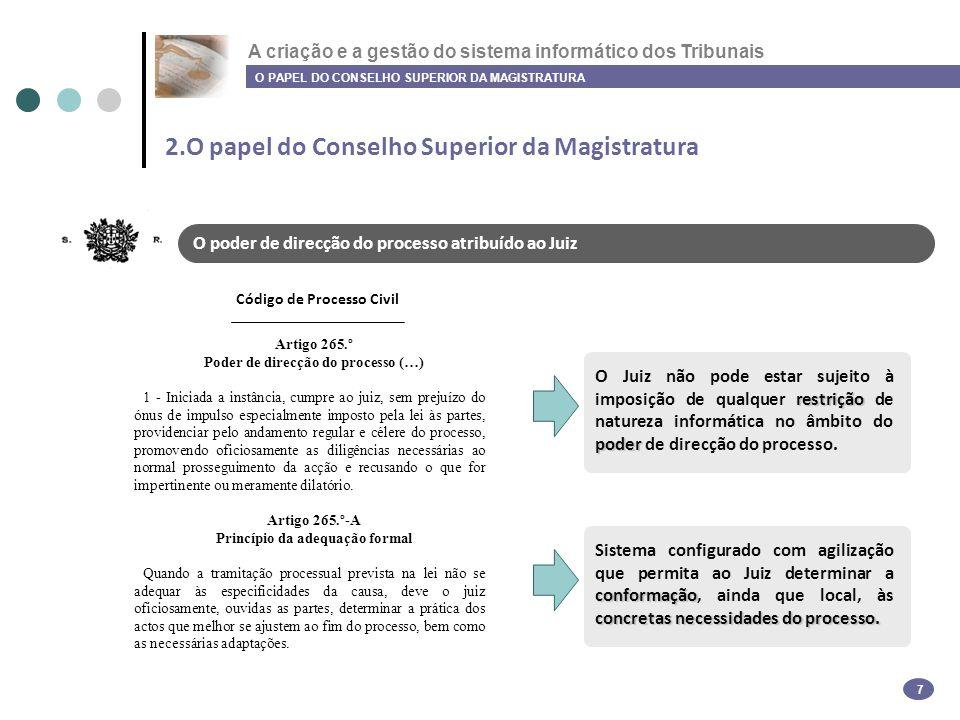 A criação e a gestão do sistema informático dos Tribunais 2.O papel do Conselho Superior da Magistratura O PAPEL DO CONSELHO SUPERIOR DA MAGISTRATURA