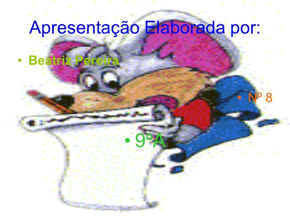 Apresentação Elaborada por: Beatriz Pereira Nº 8 9ºA