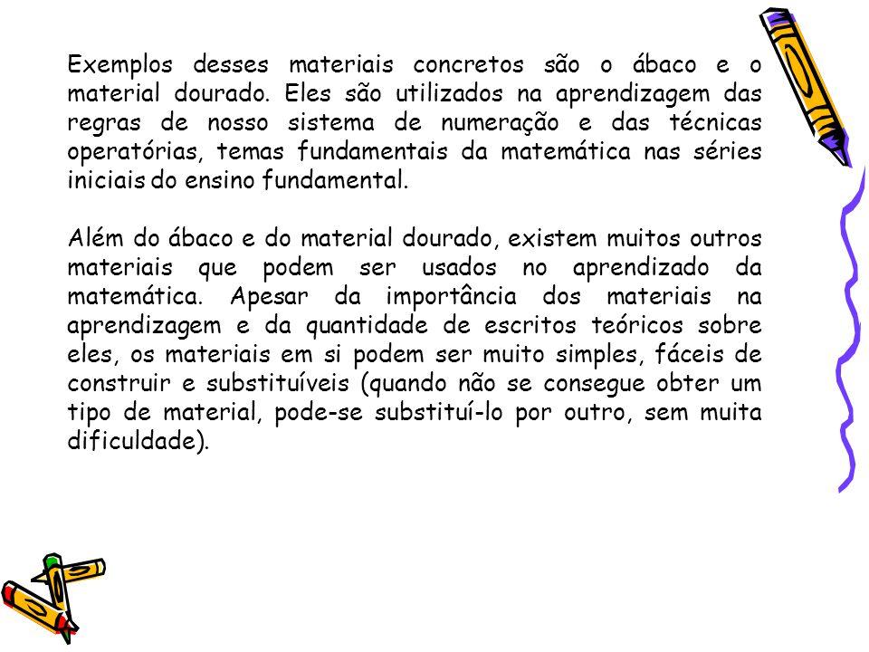 Exemplos desses materiais concretos são o ábaco e o material dourado. Eles são utilizados na aprendizagem das regras de nosso sistema de numeração e d