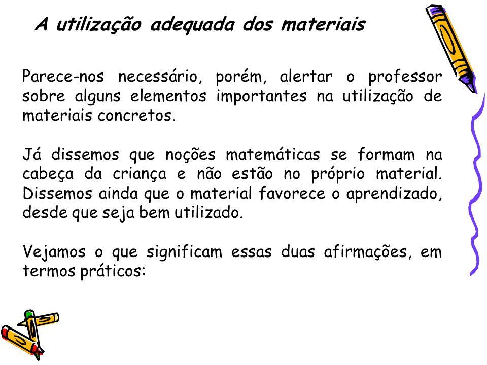 A utilização adequada dos materiais Parece-nos necessário, porém, alertar o professor sobre alguns elementos importantes na utilização de materiais co