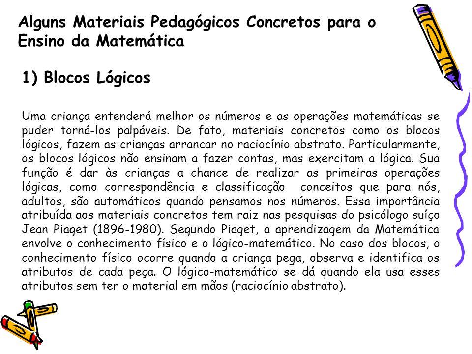Alguns Materiais Pedagógicos Concretos para o Ensino da Matemática 1) Blocos Lógicos Uma criança entenderá melhor os números e as operações matemática