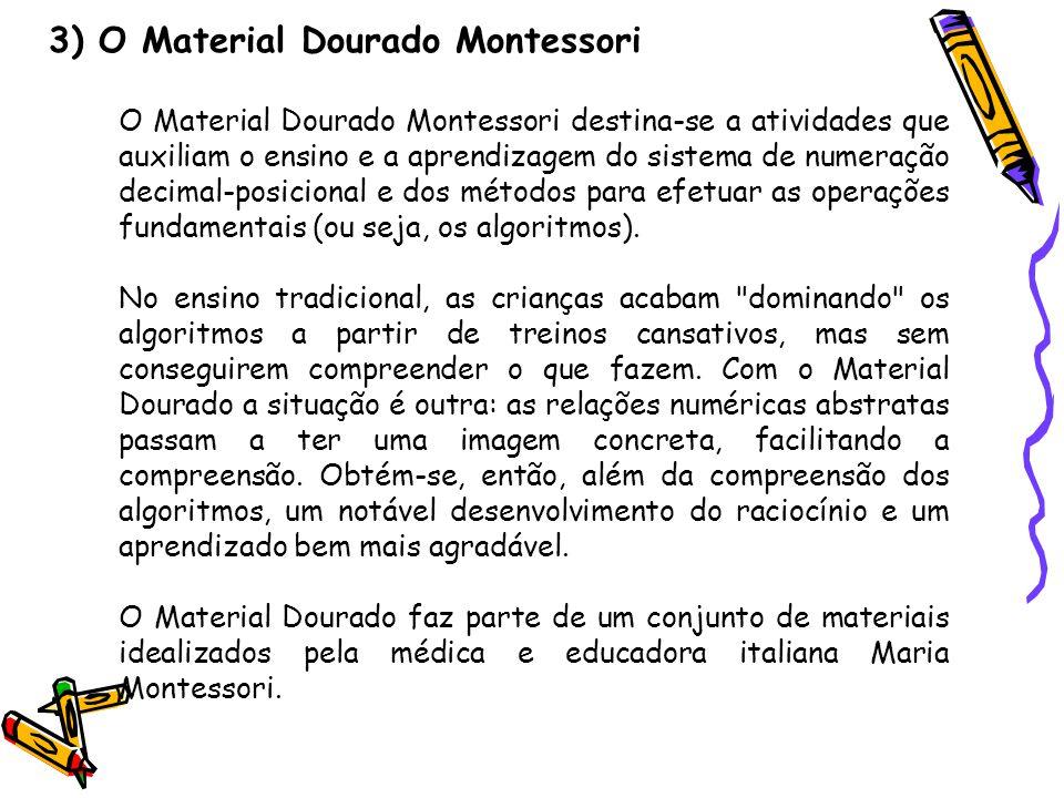 3) O Material Dourado Montessori O Material Dourado Montessori destina-se a atividades que auxiliam o ensino e a aprendizagem do sistema de numeração