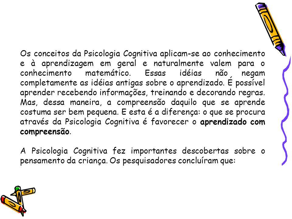Os conceitos da Psicologia Cognitiva aplicam-se ao conhecimento e à aprendizagem em geral e naturalmente valem para o conhecimento matemático. Essas i