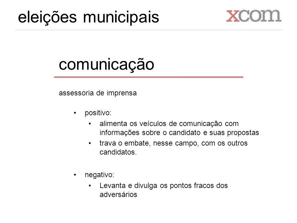 eleições municipais comunicação assessoria de imprensa positivo: alimenta os veículos de comunicação com informações sobre o candidato e suas propostas trava o embate, nesse campo, com os outros candidatos.