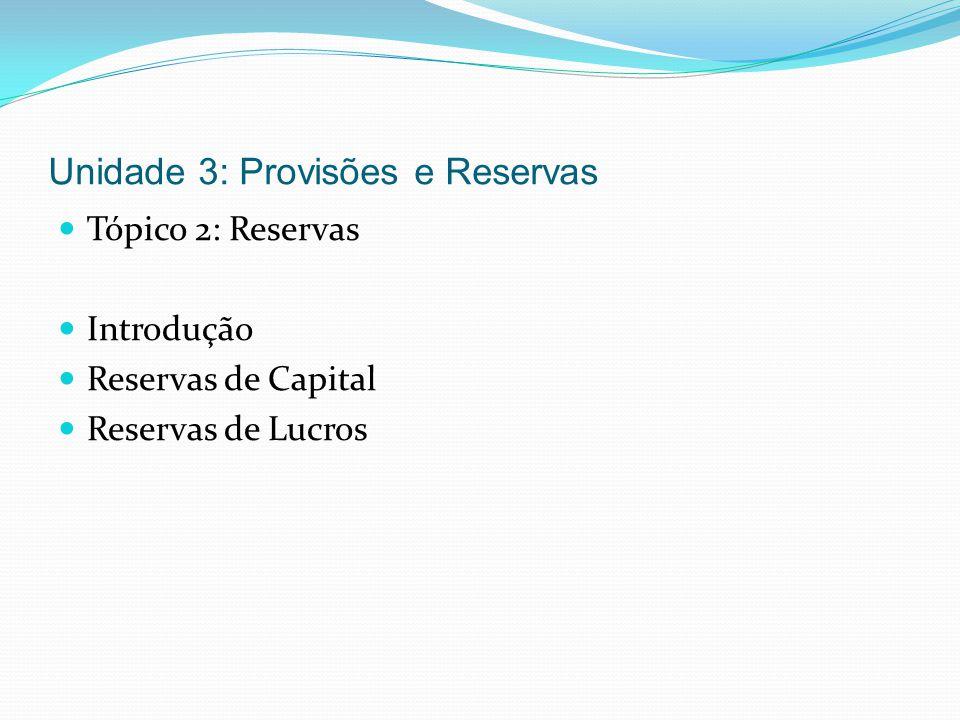 Unidade 3: Provisões e Reservas Tópico 2: Reservas Introdução Reservas de Capital Reservas de Lucros