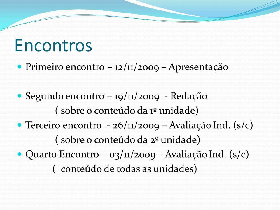 Encontros Primeiro encontro – 12/11/2009 – Apresentação Segundo encontro – 19/11/2009 - Redação ( sobre o conteúdo da 1º unidade) Terceiro encontro -