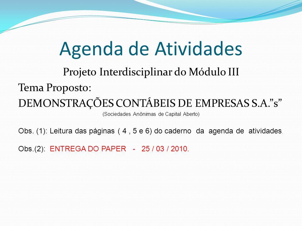 """Agenda de Atividades Projeto Interdisciplinar do Módulo III Tema Proposto: DEMONSTRAÇÕES CONTÁBEIS DE EMPRESAS S.A.""""s"""" (Sociedades Anônimas de Capital"""