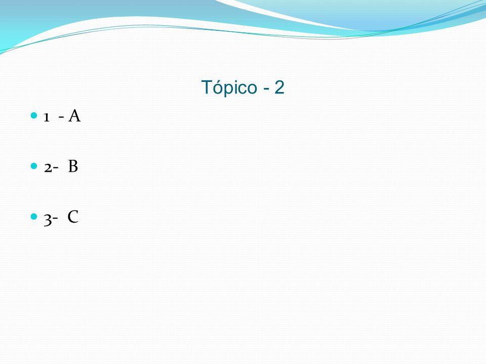 Tópico - 2 1 - A 2- B 3- C