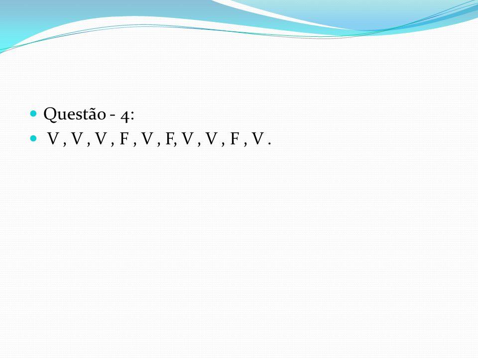 Questão - 4: V, V, V, F, V, F, V, V, F, V.