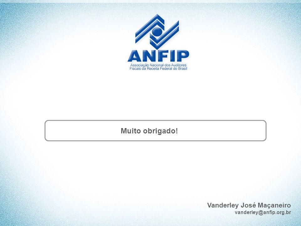 Vanderley José Maçaneiro vanderley@anfip.org.br Muito obrigado!