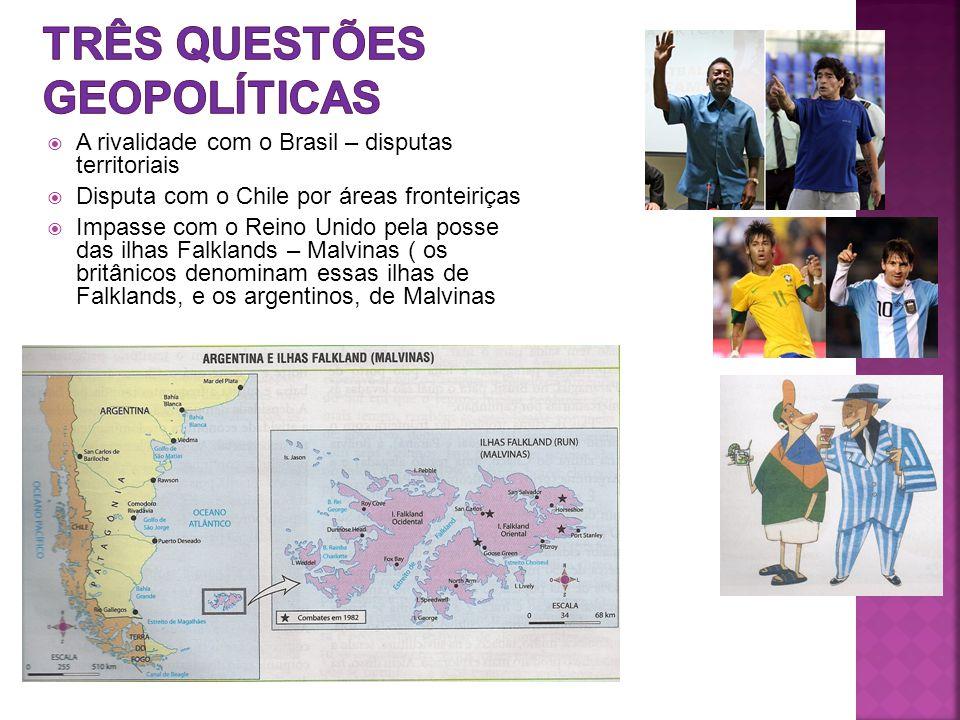  A rivalidade com o Brasil – disputas territoriais  Disputa com o Chile por áreas fronteiriças  Impasse com o Reino Unido pela posse das ilhas Falklands – Malvinas ( os britânicos denominam essas ilhas de Falklands, e os argentinos, de Malvinas
