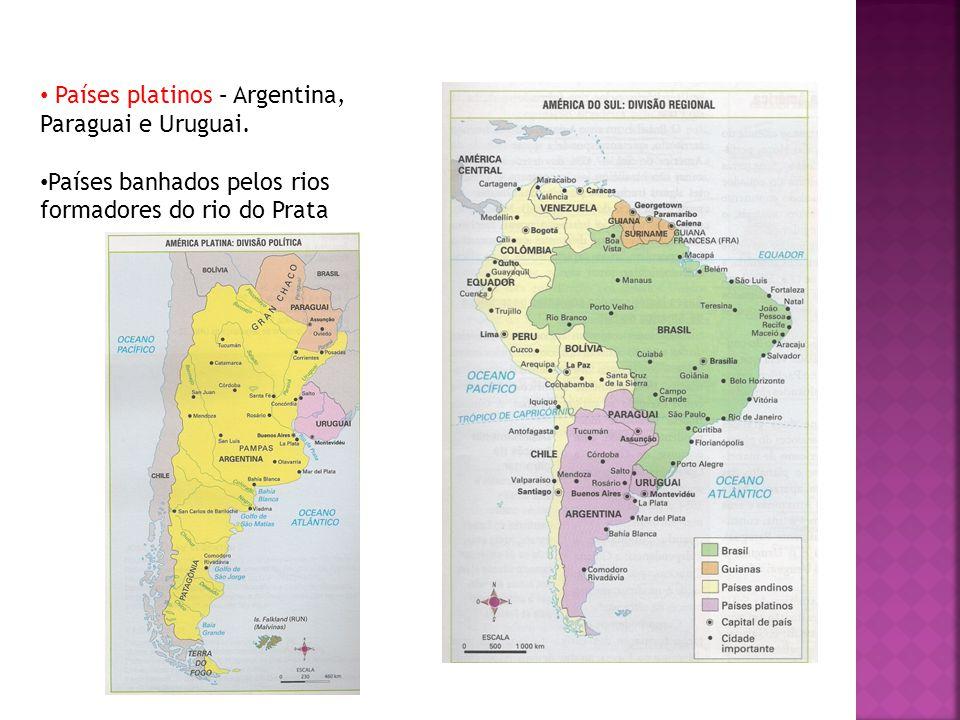 Países platinos – Argentina, Paraguai e Uruguai.