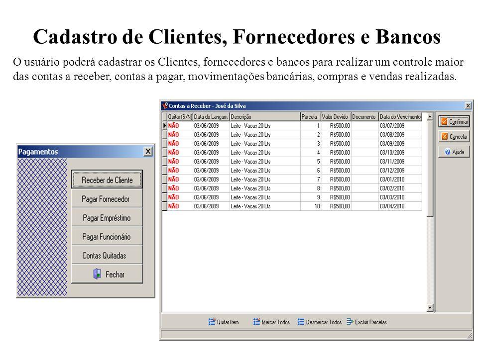 Cadastro de Clientes, Fornecedores e Bancos O usuário poderá cadastrar os Clientes, fornecedores e bancos para realizar um controle maior das contas a