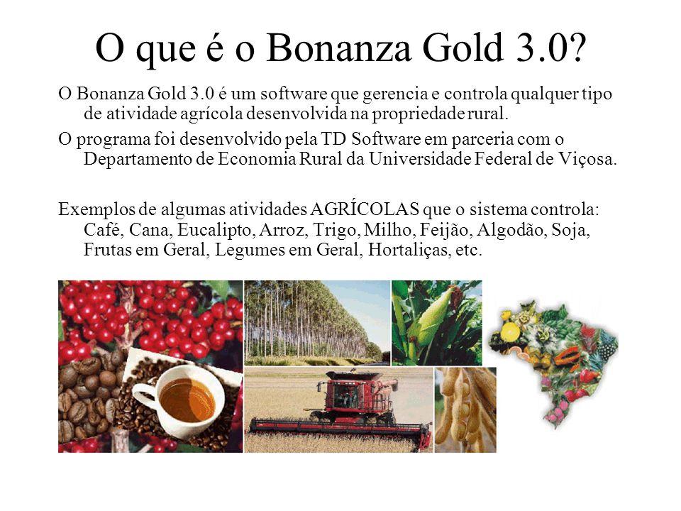 O que é o Bonanza Gold 3.0? O Bonanza Gold 3.0 é um software que gerencia e controla qualquer tipo de atividade agrícola desenvolvida na propriedade r