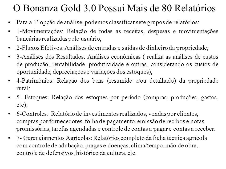 O Bonanza Gold 3.0 Possui Mais de 80 Relatórios Para a 1 a opção de análise, podemos classificar sete grupos de relatórios: 1-Movimentações: Relação d