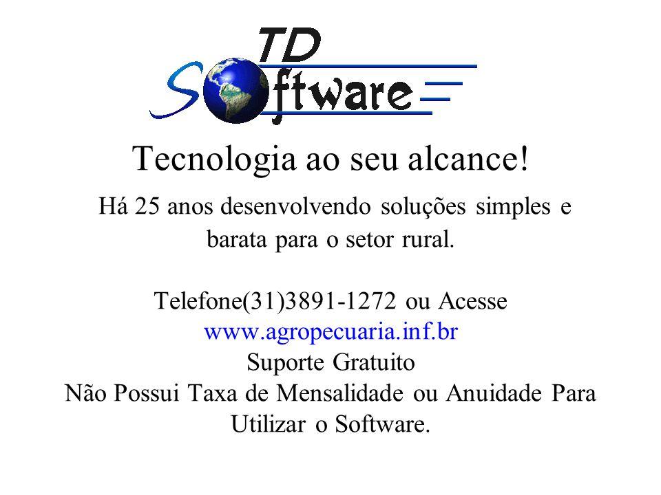 Tecnologia ao seu alcance! Há 25 anos desenvolvendo soluções simples e barata para o setor rural. Telefone(31)3891-1272 ou Acesse www.agropecuaria.inf