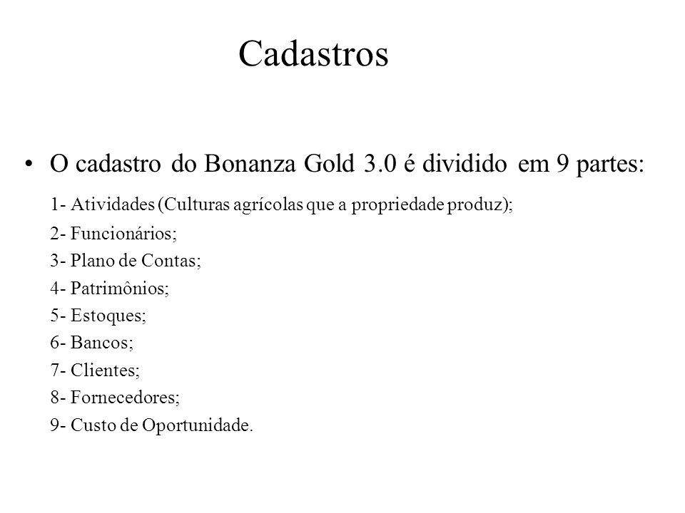 Cadastros O cadastro do Bonanza Gold 3.0 é dividido em 9 partes: 1- Atividades (Culturas agrícolas que a propriedade produz); 2- Funcionários; 3- Plan