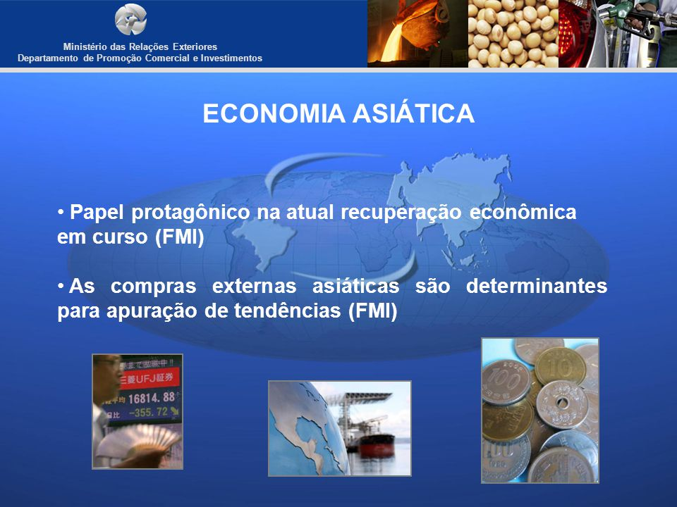 Ministério das Relações Exteriores Departamento de Promoção Comercial e Investimentos ECONOMIA ASIÁTICA Papel protagônico na atual recuperação econômi