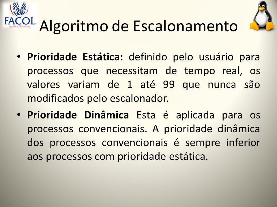 Algoritmo de Escalonamento Prioridade Estática: definido pelo usuário para processos que necessitam de tempo real, os valores variam de 1 até 99 que nunca são modificados pelo escalonador.