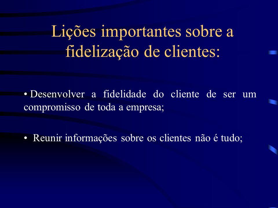 Lições importantes sobre a fidelização de clientes: Um bom produto sou serviço será sempre a base para o desenvolvimento da fidelidade do cliente; As