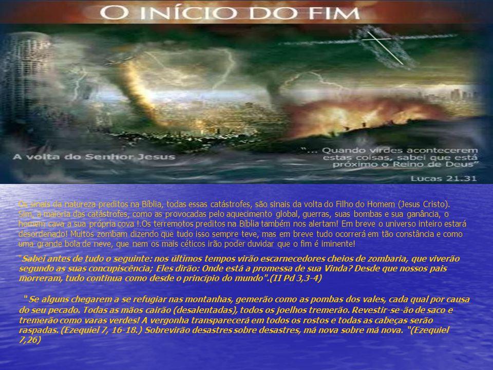 Os sinais da natureza preditos na Bíblia, todas essas catástrofes, são sinais da volta do Filho do Homem (Jesus Cristo). Sim, a maioria das catástrofe