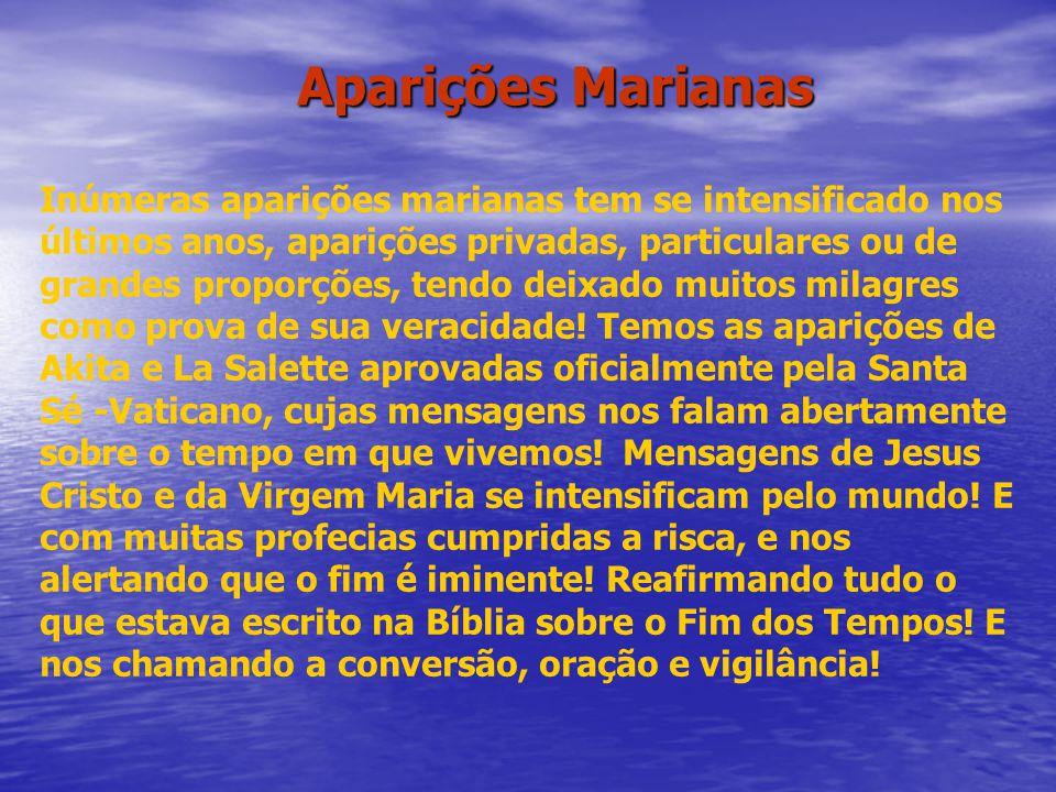 Aparições Marianas Inúmeras aparições marianas tem se intensificado nos últimos anos, aparições privadas, particulares ou de grandes proporções, tendo