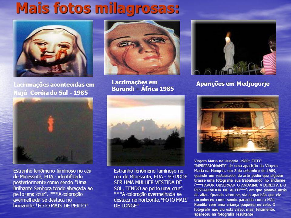 Mais fotos milagrosas: Lacrimações acontecidas em Najú Coréia do Sul - 1985 Lacrimações em Burundi – África 1985 Aparições em Medjugorje Estranho fenô