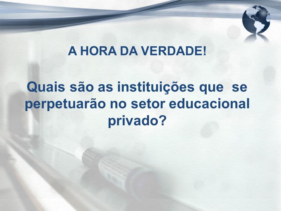 A HORA DA VERDADE! Quais são as instituições que se perpetuarão no setor educacional privado