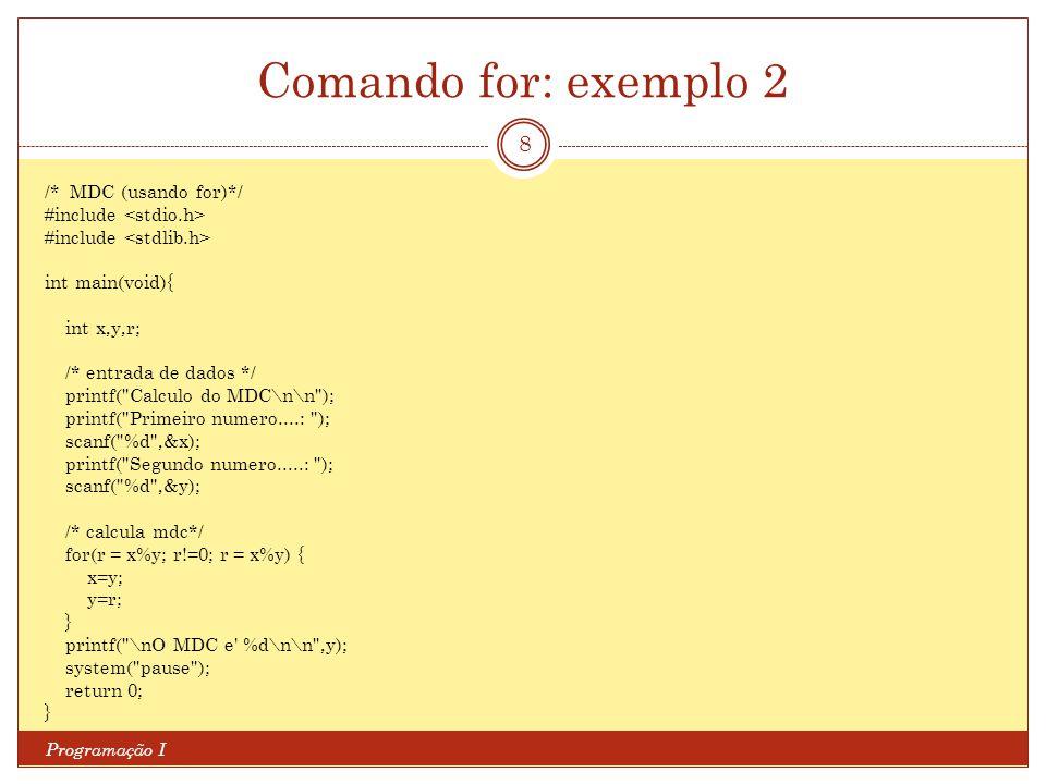 Comando for: exemplo 2 Programação I 8 /* MDC (usando for)*/ #include int main(void){ int x,y,r; /* entrada de dados */ printf(