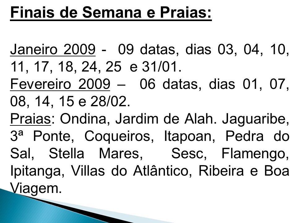 Finais de Semana e Praias: Janeiro 2009 - 09 datas, dias 03, 04, 10, 11, 17, 18, 24, 25 e 31/01.