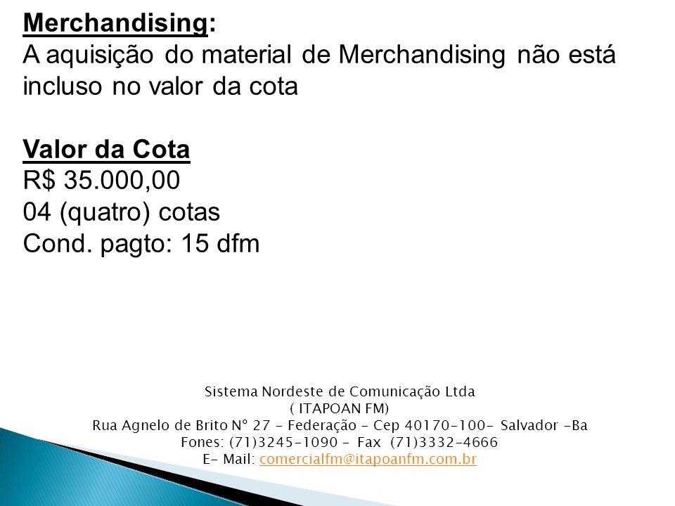 Merchandising: A aquisição do material de Merchandising não está incluso no valor da cota Valor da Cota R$ 35.000,00 04 (quatro) cotas Cond.