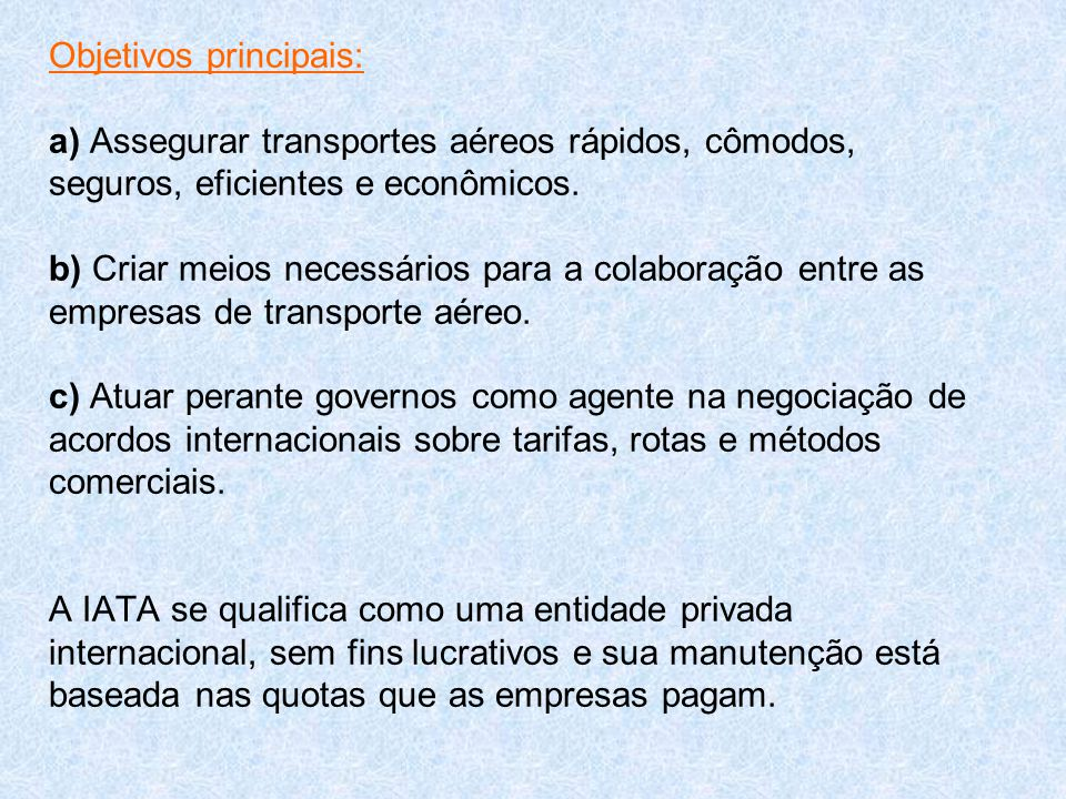 Objetivos principais: a) Assegurar transportes aéreos rápidos, cômodos, seguros, eficientes e econômicos. b) Criar meios necessários para a colaboraçã