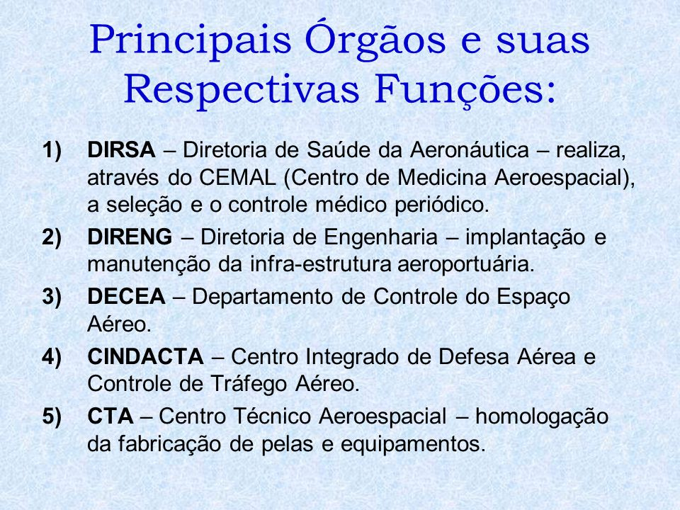 Principais Órgãos e suas Respectivas Funções: 1)DIRSA – Diretoria de Saúde da Aeronáutica – realiza, através do CEMAL (Centro de Medicina Aeroespacial