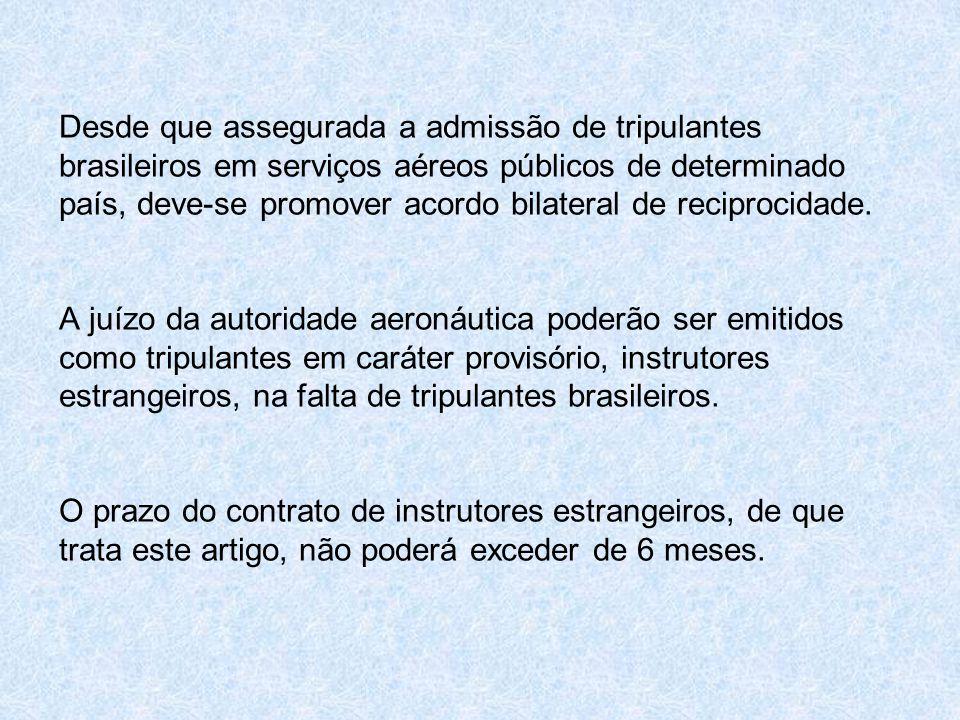 Desde que assegurada a admissão de tripulantes brasileiros em serviços aéreos públicos de determinado país, deve-se promover acordo bilateral de recip