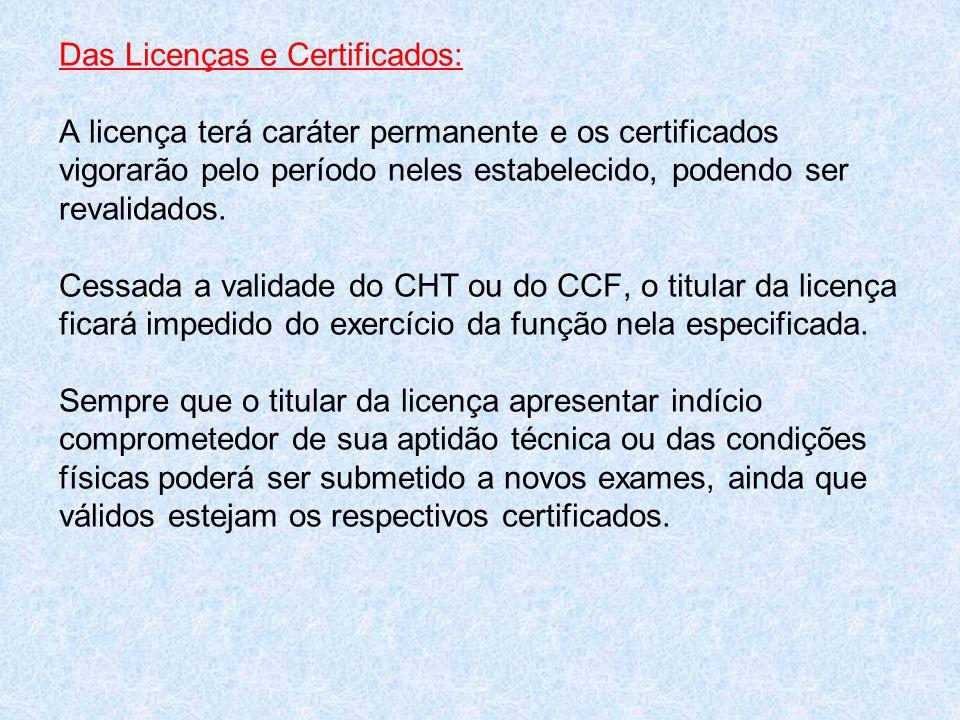 Das Licenças e Certificados: A licença terá caráter permanente e os certificados vigorarão pelo período neles estabelecido, podendo ser revalidados. C