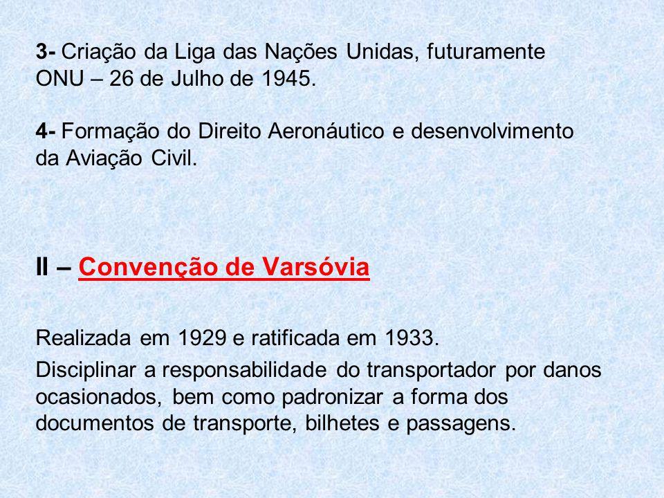 3- Criação da Liga das Nações Unidas, futuramente ONU – 26 de Julho de 1945. 4- Formação do Direito Aeronáutico e desenvolvimento da Aviação Civil. II