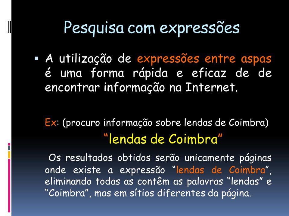 Pesquisa com expressões  A utilização de expressões entre aspas é uma forma rápida e eficaz de de encontrar informação na Internet. Ex: (procuro info