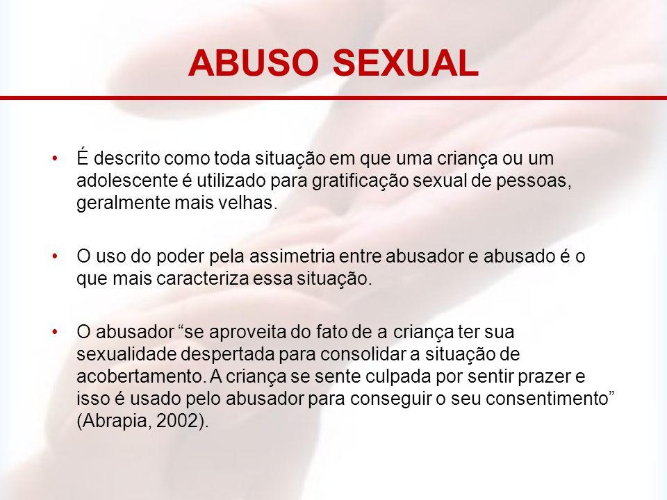 ABUSO SEXUAL É descrito como toda situação em que uma criança ou um adolescente é utilizado para gratificação sexual de pessoas, geralmente mais velha