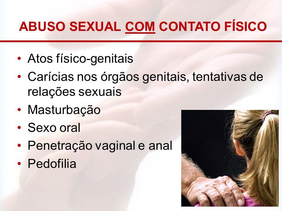 ABUSO SEXUAL COM CONTATO FÍSICO Atos físico-genitais Carícias nos órgãos genitais, tentativas de relações sexuais Masturbação Sexo oral Penetração vag